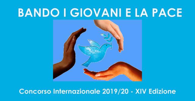 BANDO I GIOVANI E LA PACE   Concorso Internazionale 2019/20 - XIV Edizione -